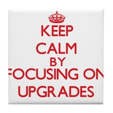 Keep Calm by focusing on Upgrades Tile Coaster