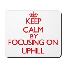 Keep Calm by focusing on Uphill Mousepad