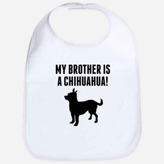 My Brother Is A Chihuahua Bib