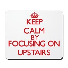 Keep Calm by focusing on Upstairs Mousepad