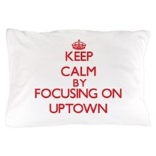 Keep Calm by focusing on Uptown Pillow Case