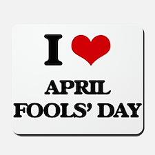 I Love April Fools' Day Mousepad