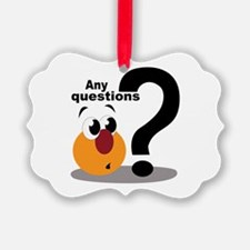 Any Questions Ornament