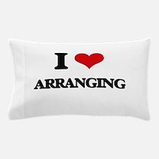 I Love Arranging Pillow Case