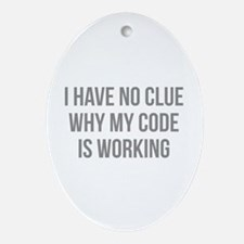 I Have No Clue Why My Code Is Working Ornament (Ov