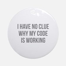 I Have No Clue Why My Code Is Working Ornament (Ro