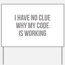 I Have No Clue Why My Code Is Working Yard Sign