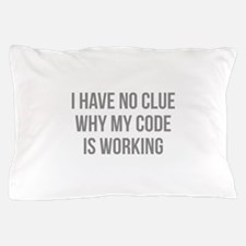 I Have No Clue Why My Code Is Working Pillow Case