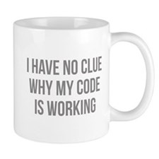 I Have No Clue Why My Code Is Working Mug