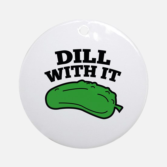 Dill With It Ornament (Round)