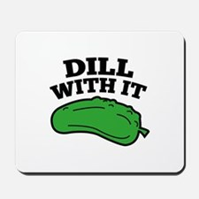 Dill With It Mousepad