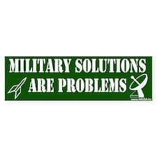 """Military Solutions Are Problems"" Bumper Bumper Sticker"