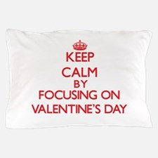 Keep Calm by focusing on Valentine'S D Pillow Case
