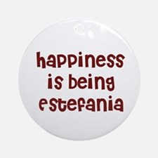 happiness is being Estefania Ornament (Round)