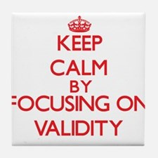 Keep Calm by focusing on Validity Tile Coaster