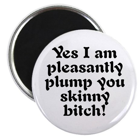 Pleasantly plummp Magnet