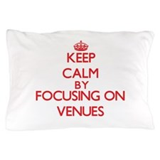 Keep Calm by focusing on Venues Pillow Case