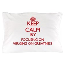 Keep Calm by focusing on Verging On Gr Pillow Case