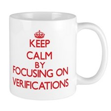 Keep Calm by focusing on Verifications Mugs