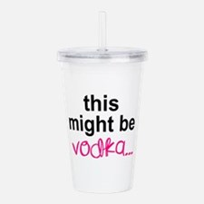 This Might Be Vodka Acrylic Double-wall Tumbler