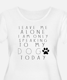 Speaking to My Dog Plus Size T-Shirt