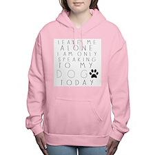 Speaking to My Dog Women's Hooded Sweatshirt