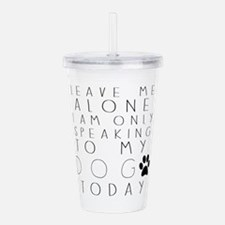 Speaking to My Dog Acrylic Double-wall Tumbler