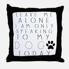 Speaking to My Dog Throw Pillow