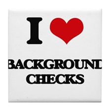 I Love Background Checks Tile Coaster