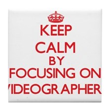 Keep Calm by focusing on Videographer Tile Coaster