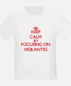 Keep Calm by focusing on Vigilantes T-Shirt