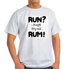 Run? I thought they said Rum! T-Shirt