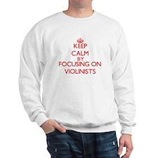 Keep Calm by focusing on Violinists Sweatshirt