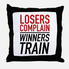 Losers Complain Winners Train Throw Pillow