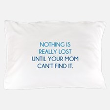 Nothing Is Really Lost Pillow Case