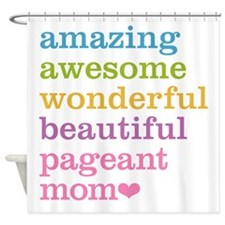 Pageant Mom Shower Curtain