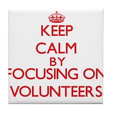 Keep Calm by focusing on Volunteers Tile Coaster