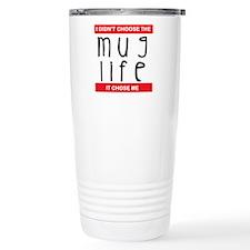 Mug Life Chose Me Travel Mug