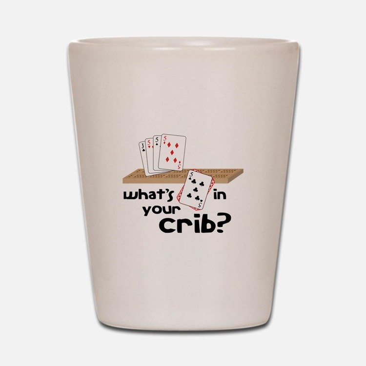 Whats in Your Crib? Shot Glass
