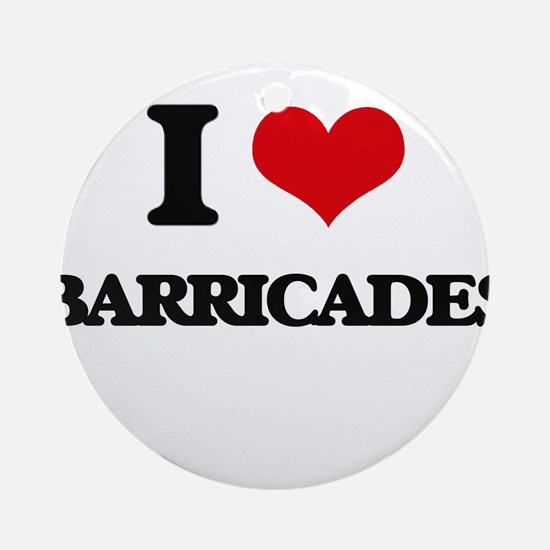 I Love Barricades Ornament (Round)