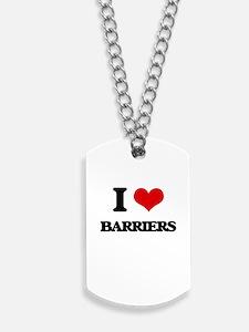 I Love Barriers Dog Tags
