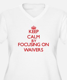 Keep Calm by focusing on Waivers Plus Size T-Shirt