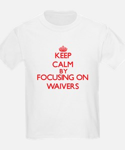 Keep Calm by focusing on Waivers T-Shirt