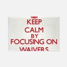 Keep Calm by focusing on Waivers Magnets