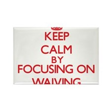 Keep Calm by focusing on Waiving Magnets