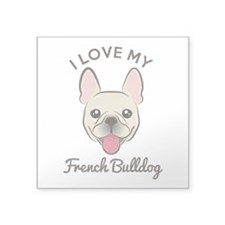 "I Love My French Bulldog Square Sticker 3"" x 3"""