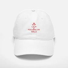 Keep Calm by focusing on Walls Baseball Baseball Cap