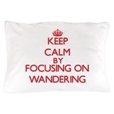 Keep Calm by focusing on Wandering Pillow Case