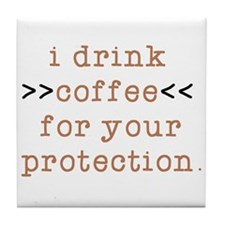 I Drink Coffee For Your Protection Tile Coaster