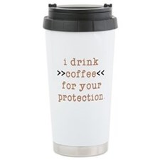 I Drink Coffee For Your Travel Mug